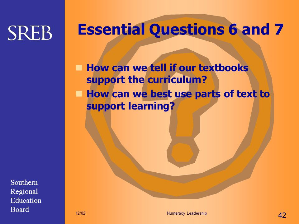 Southern Regional Education Board Numeracy Leadership 42 12/02 Essential Questions 6 and 7 How can we tell if our textbooks support the curriculum? Ho