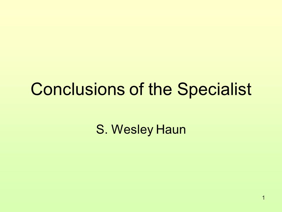 1 Conclusions of the Specialist S. Wesley Haun