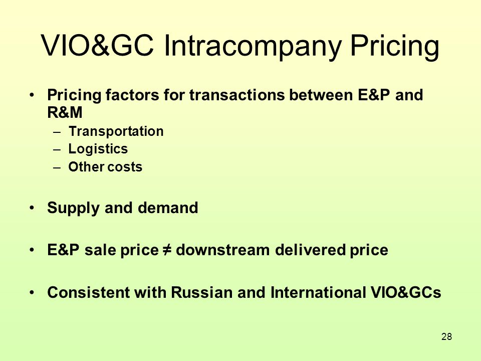 28 VIO&GC Intracompany Pricing Pricing factors for transactions between E&P and R&M –Transportation –Logistics –Other costs Supply and demand E&P sale price ≠ downstream delivered price Consistent with Russian and International VIO&GCs