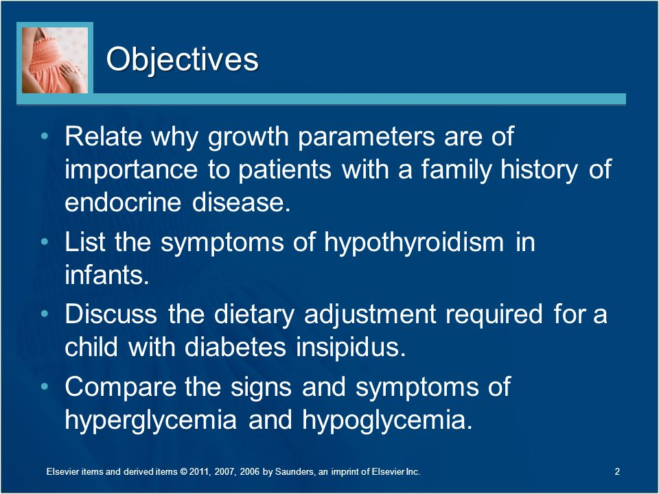 Objectives Relate why growth parameters are of importance to patients with a family history of endocrine disease. List the symptoms of hypothyroidism