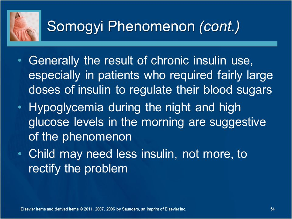 Somogyi Phenomenon (cont.) Generally the result of chronic insulin use, especially in patients who required fairly large doses of insulin to regulate
