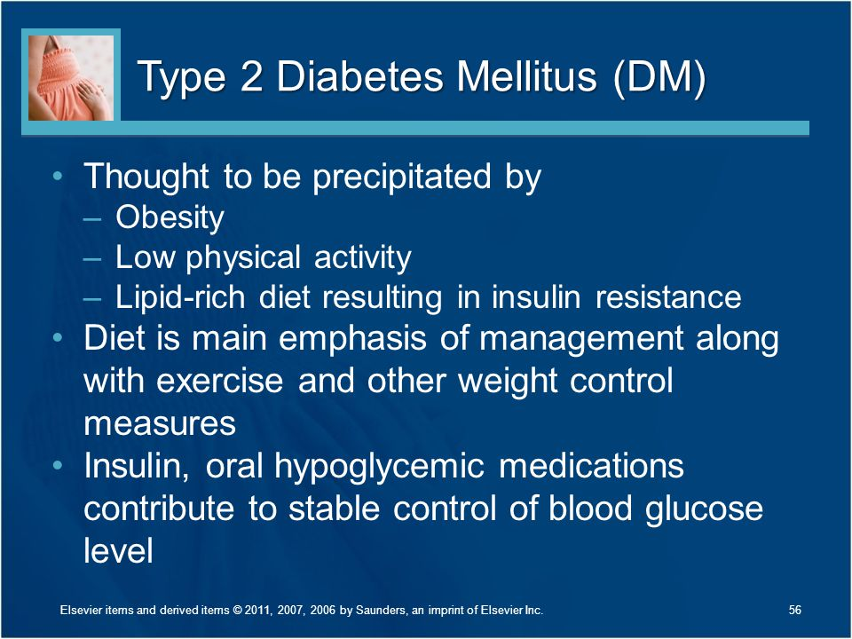 Type 2 Diabetes Mellitus (DM) Thought to be precipitated by –Obesity –Low physical activity –Lipid-rich diet resulting in insulin resistance Diet is m