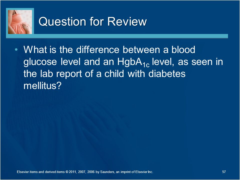 Question for Review What is the difference between a blood glucose level and an HgbA 1c level, as seen in the lab report of a child with diabetes mell