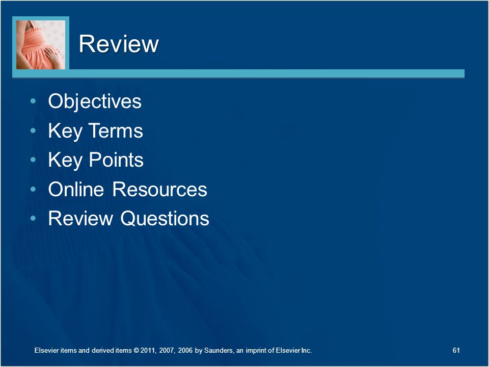 Review Objectives Key Terms Key Points Online Resources Review Questions 61Elsevier items and derived items © 2011, 2007, 2006 by Saunders, an imprint