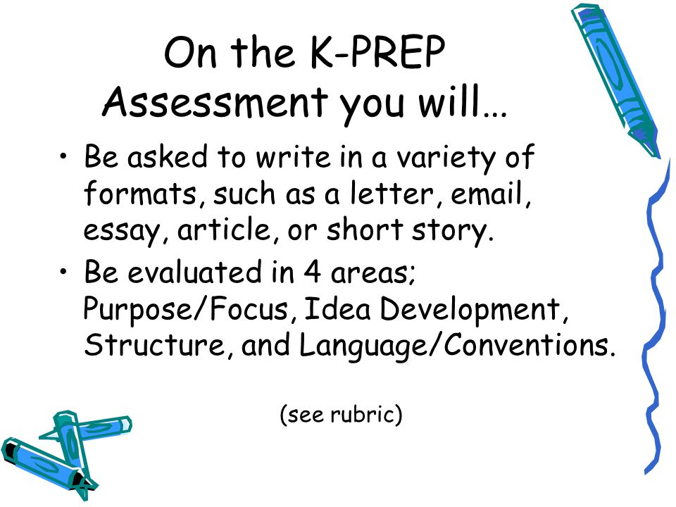 On the K-PREP Assessment you will… –A passage-based prompt is one that requires you to read a passage such as a story or article and then provides you a situation and asks you to respond.