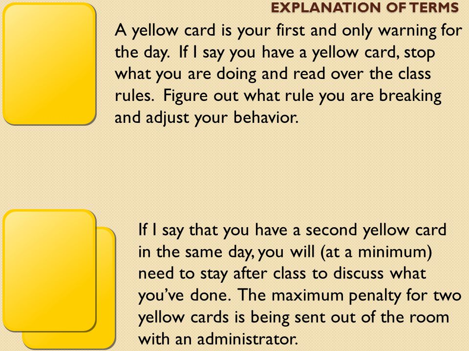 A yellow card is your first and only warning for the day. If I say you have a yellow card, stop what you are doing and read over the class rules. Figu