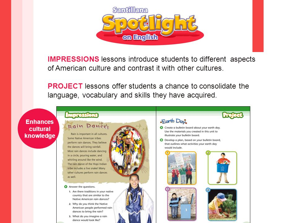 IMPRESSIONS lessons introduce students to different aspects of American culture and contrast it with other cultures. PROJECT lessons offer students a