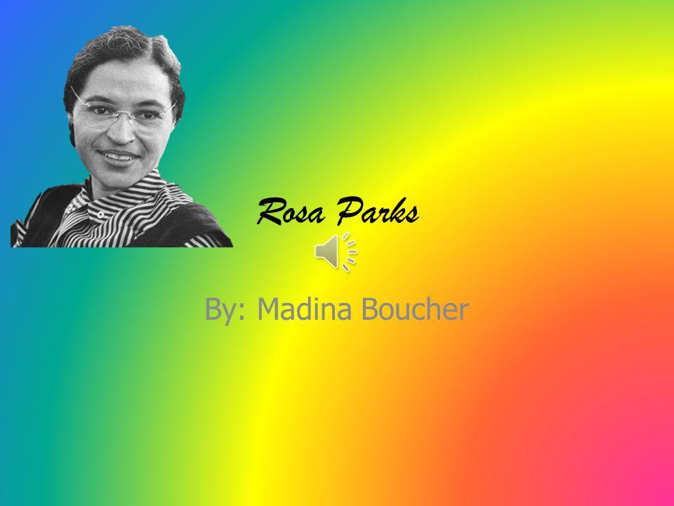 Rosa Parks By: Madina Boucher