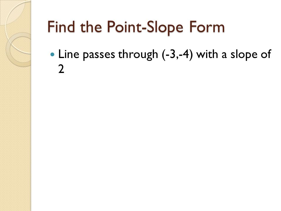 Find the Point-Slope Form Line passes through (-3,-4) with a slope of 2