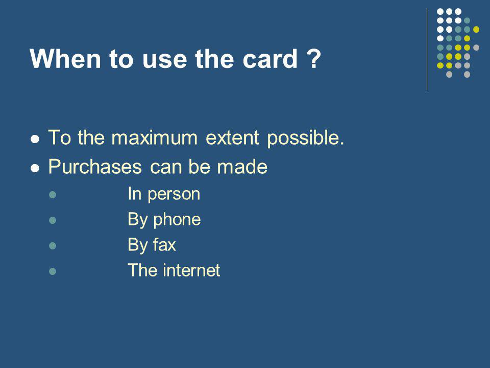 When to use the card . To the maximum extent possible.