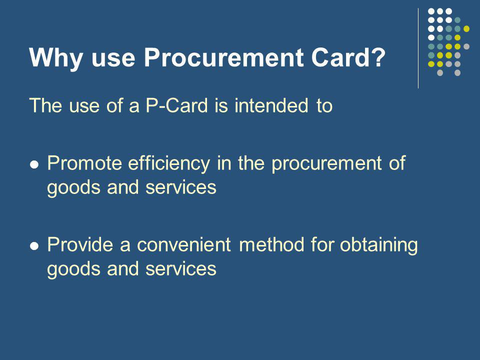 Why use Procurement Card.