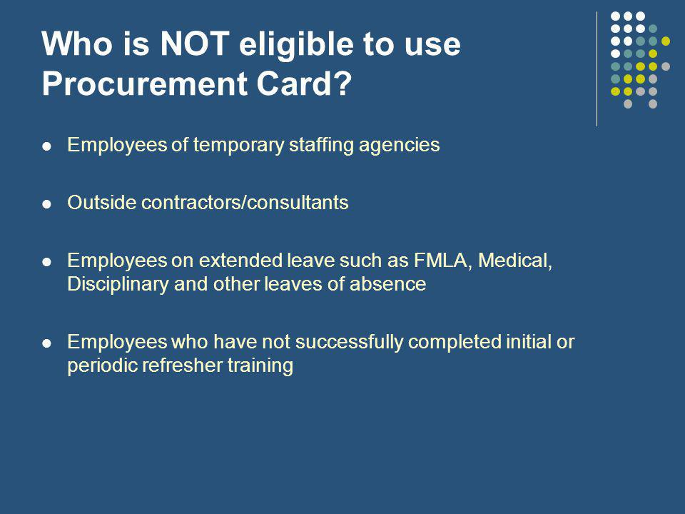 Who is NOT eligible to use Procurement Card.