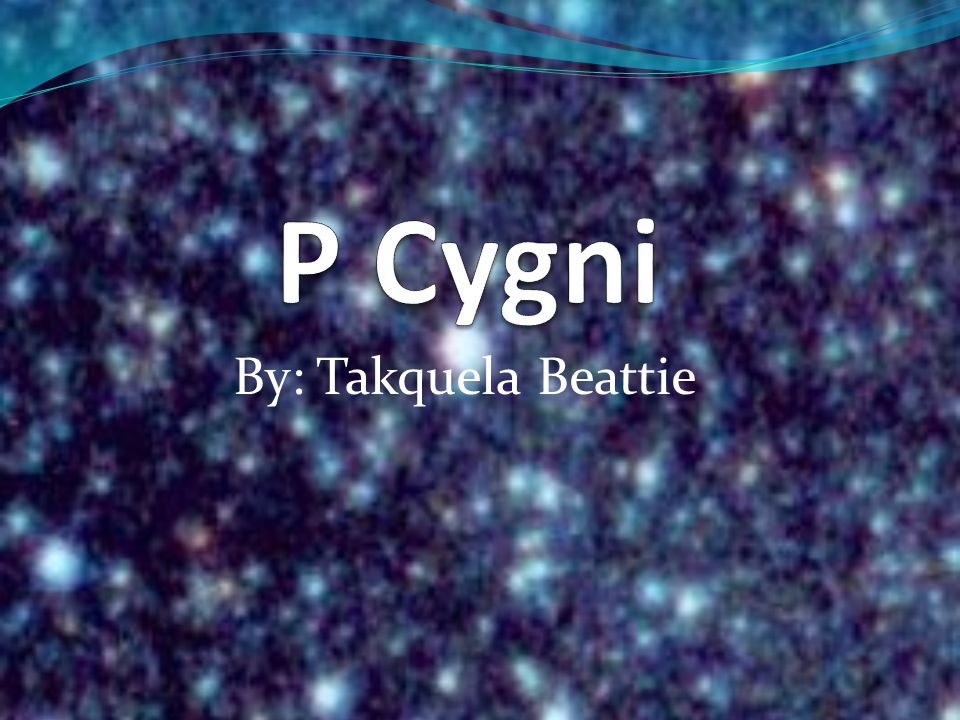 About P Cygni P Cygni is one of the hottest super giants in the Galaxy!!