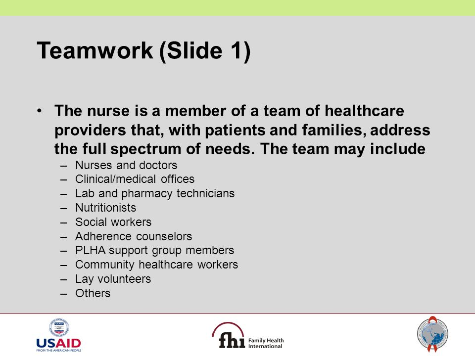 Teamwork (Slide 1) The nurse is a member of a team of healthcare providers that, with patients and families, address the full spectrum of needs. The t