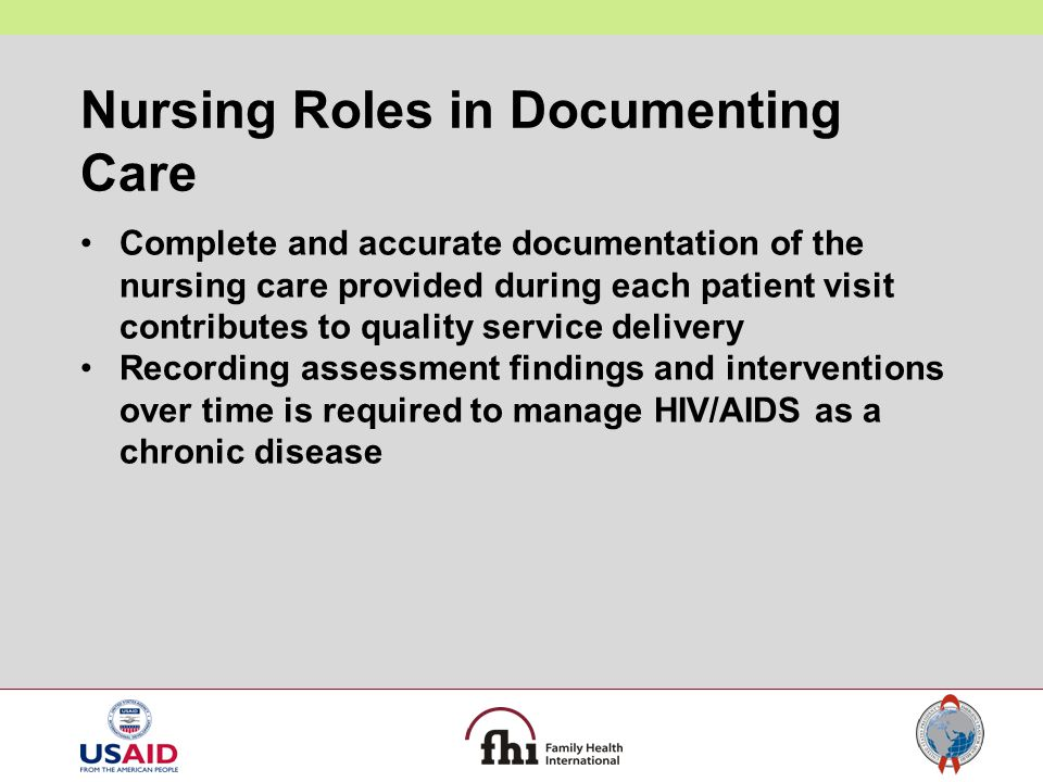 Nursing Roles in Documenting Care Complete and accurate documentation of the nursing care provided during each patient visit contributes to quality se