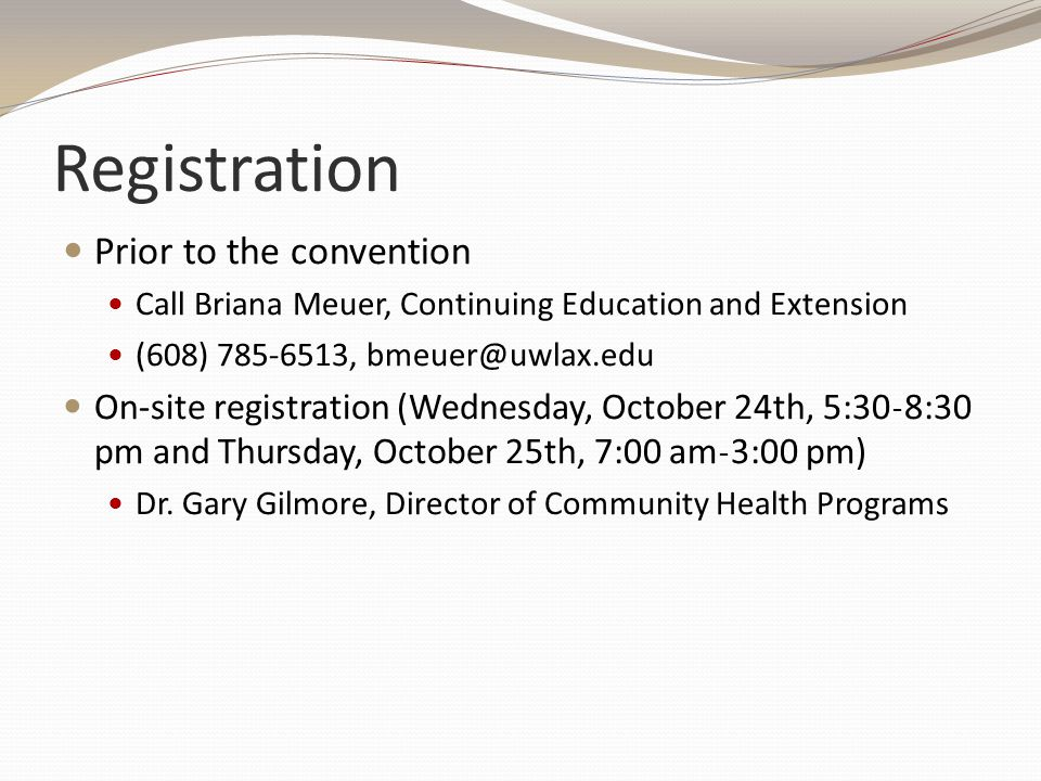 Registration Prior to the convention Call Briana Meuer, Continuing Education and Extension (608) 785-6513, bmeuer@uwlax.edu On-site registration (Wedn