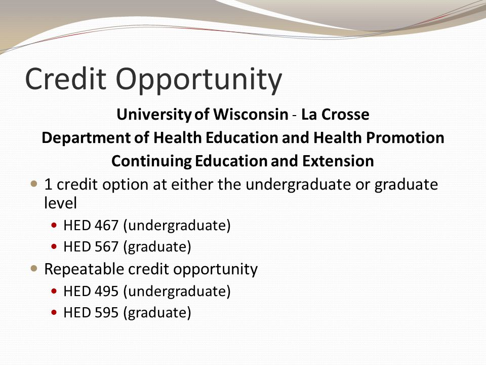 Credit Opportunity University of Wisconsin ˗ La Crosse Department of Health Education and Health Promotion Continuing Education and Extension 1 credit