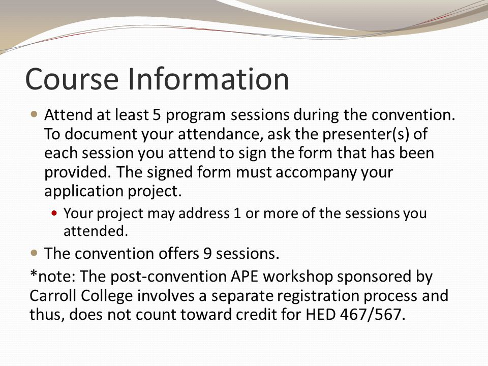 Course Information Attend at least 5 program sessions during the convention. To document your attendance, ask the presenter(s) of each session you att