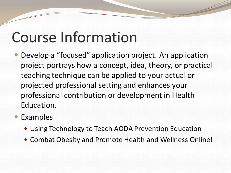 "Course Information Develop a ""focused"" application project. An application project portrays how a concept, idea, theory, or practical teaching techniq"