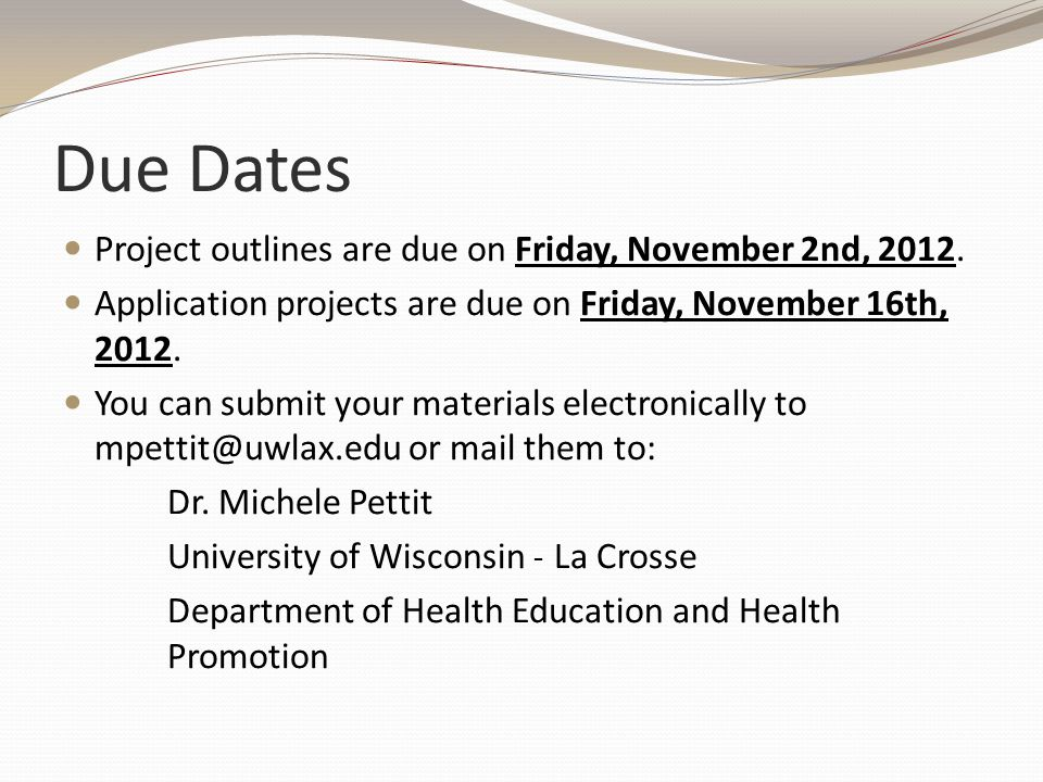 Due Dates Project outlines are due on Friday, November 2nd, 2012. Application projects are due on Friday, November 16th, 2012. You can submit your mat