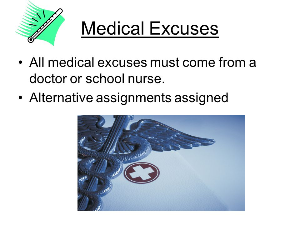Medical Excuses All medical excuses must come from a doctor or school nurse.