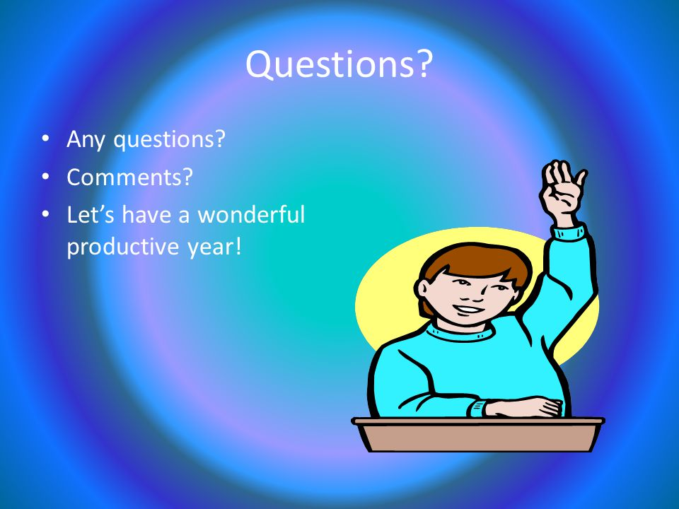 Questions? Any questions? Comments? Let's have a wonderful productive year!