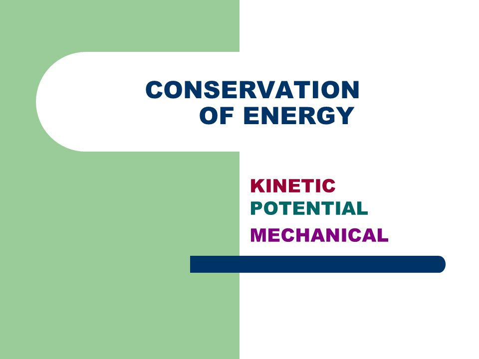 CONSERVATION OF ENERGY KINETIC POTENTIAL MECHANICAL