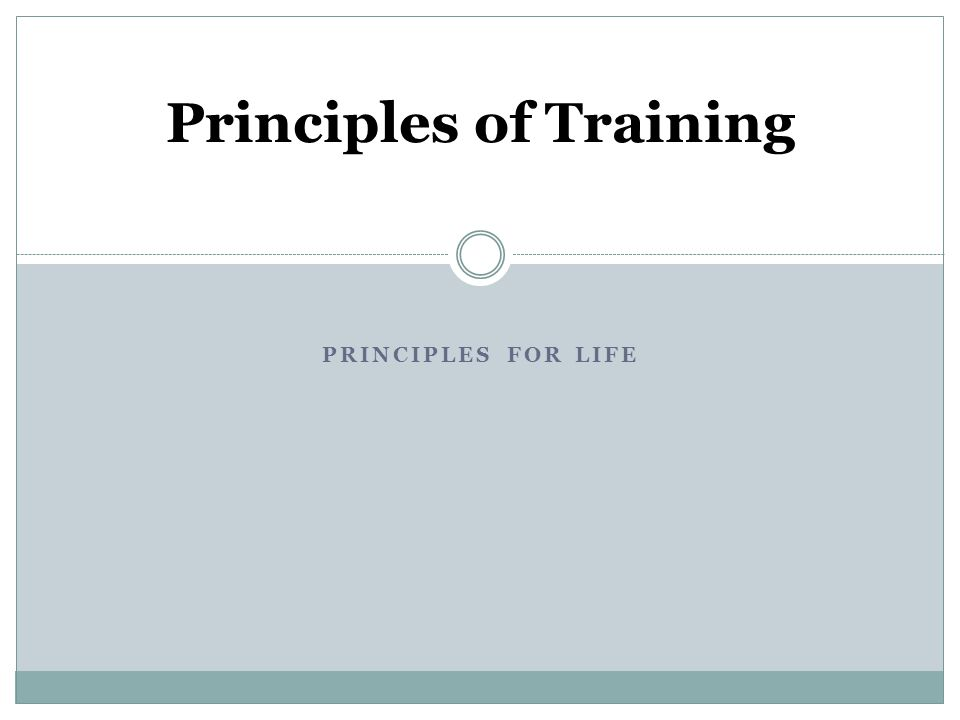 PRINCIPLES FOR LIFE Principles of Training