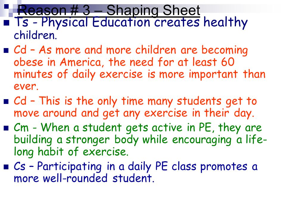 Reason # 3 – Shaping Sheet Ts - Physical Education creates healthy children. Cd – As more and more children are becoming obese in America, the need fo