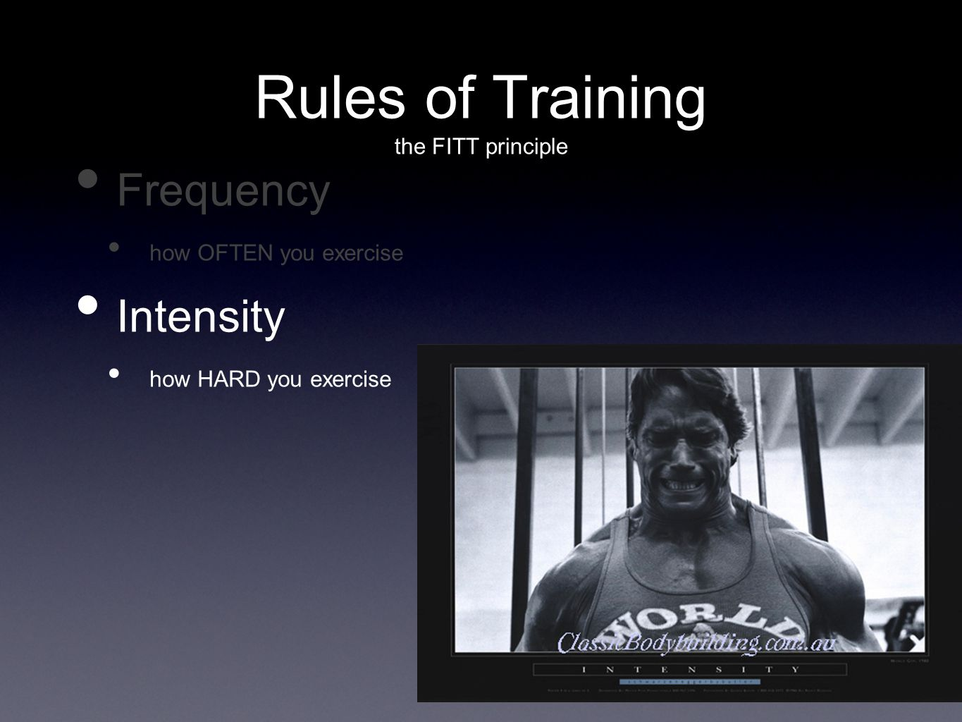 Rules of Training the FITT principle Frequency how OFTEN you exercise Intensity how HARD you exercise
