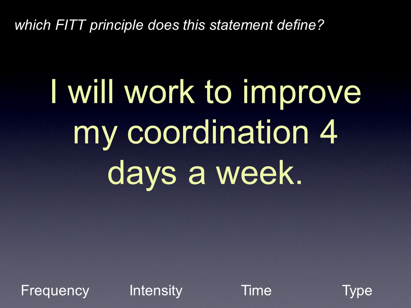 I will work to improve my coordination 4 days a week.