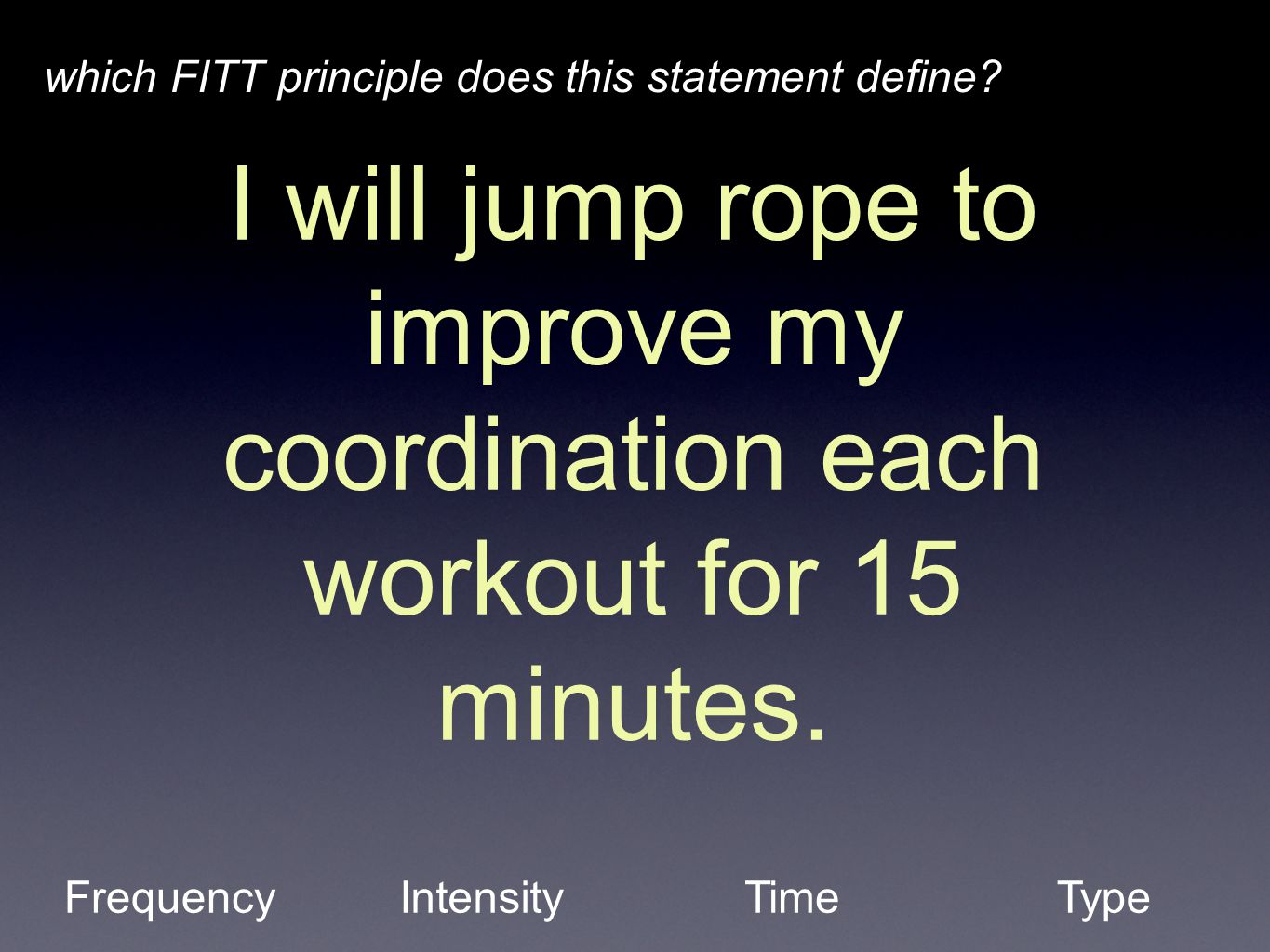 I will jump rope to improve my coordination each workout for 15 minutes.