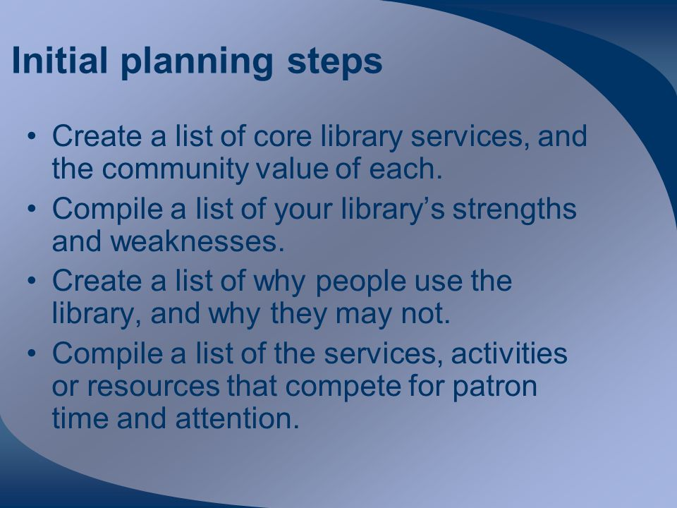 Initial planning steps Create a list of core library services, and the community value of each.