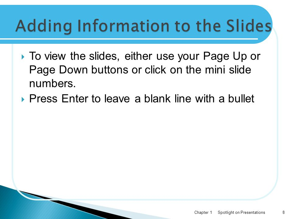  To view the slides, either use your Page Up or Page Down buttons or click on the mini slide numbers.  Press Enter to leave a blank line with a bull