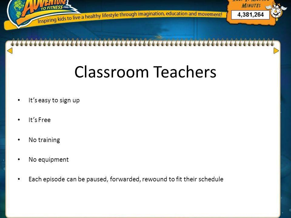 Classroom Teachers It's easy to sign up It's Free No training No equipment Each episode can be paused, forwarded, rewound to fit their schedule