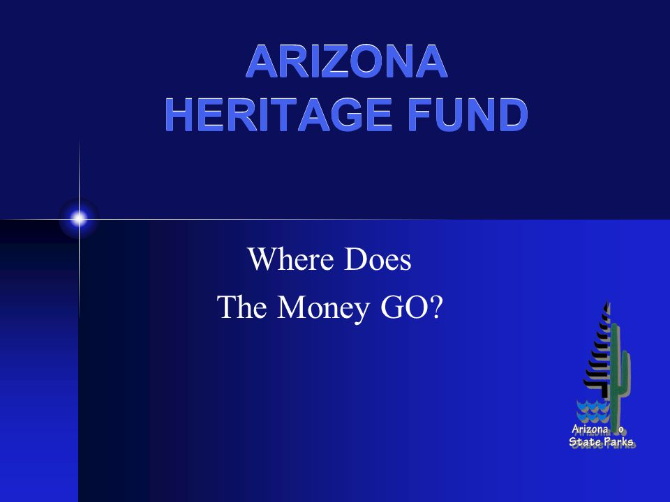 ARIZONA HERITAGE FUND Where Does The Money GO