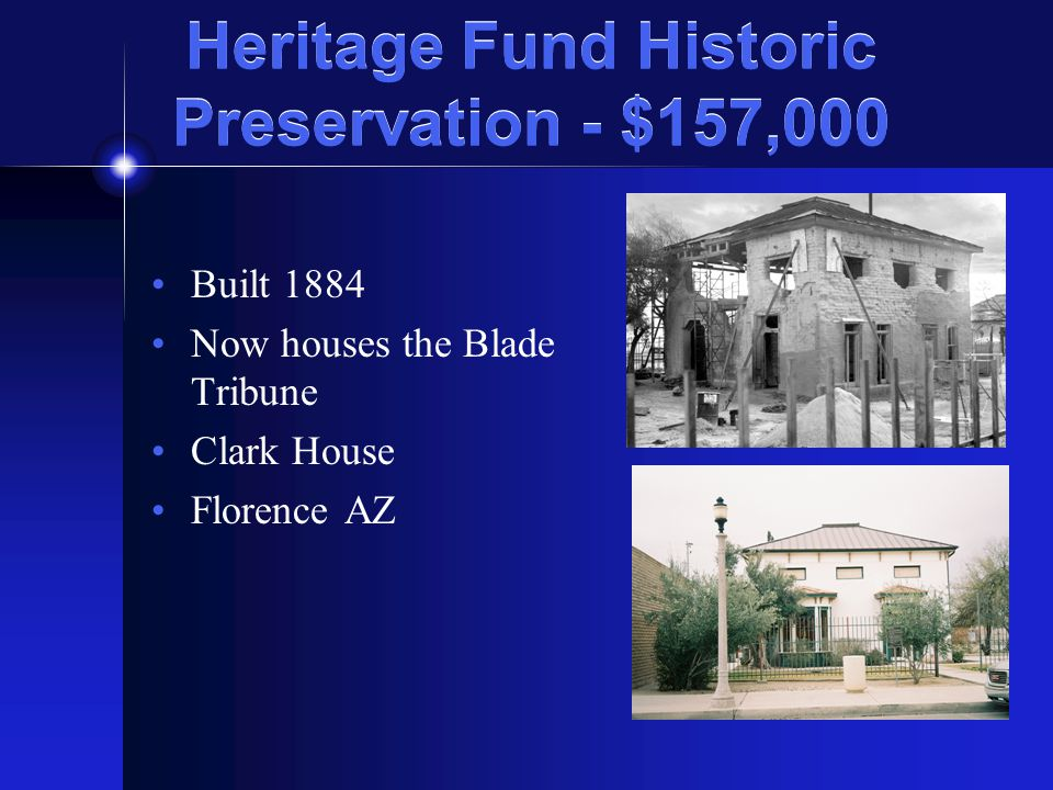 Heritage Fund Historic Preservation - $157,000 Built 1884 Now houses the Blade Tribune Clark House Florence AZ