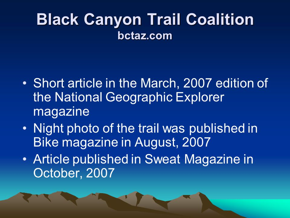 Black Canyon Trail Coalition bctaz.com Short article in the March, 2007 edition of the National Geographic Explorer magazine Night photo of the trail