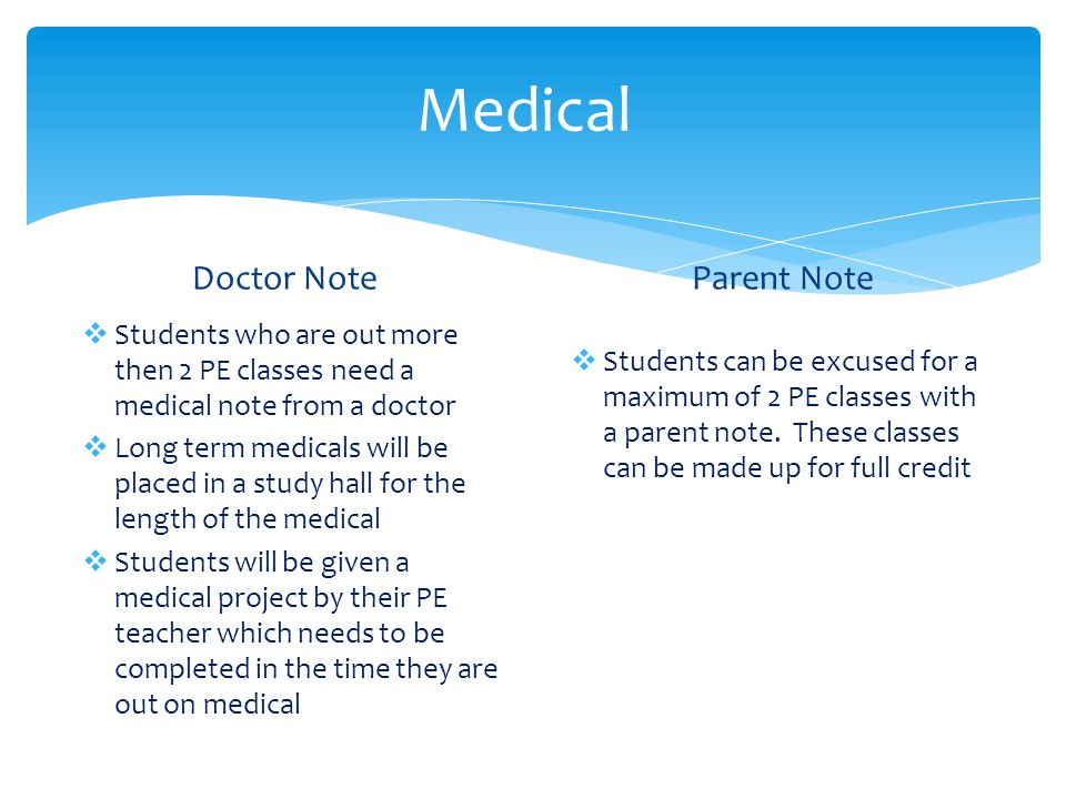 Medical Parent Note  Students can be excused for a maximum of 2 PE classes with a parent note.
