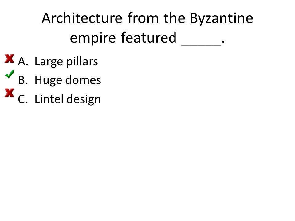 Architecture from the Byzantine empire featured _____. A.Large pillars B.Huge domes C.Lintel design