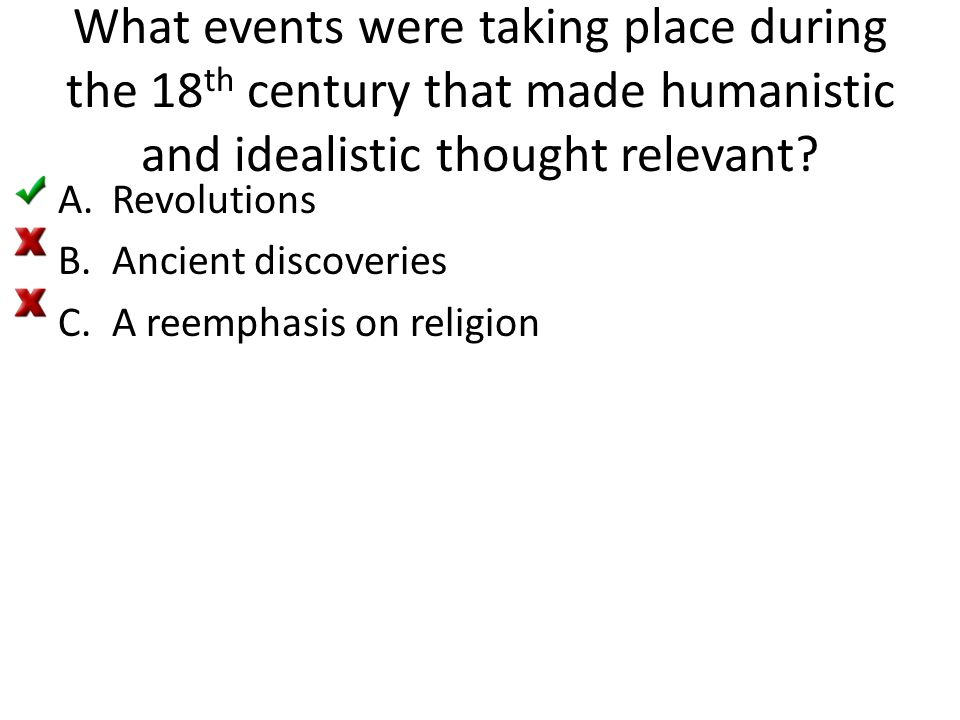 What events were taking place during the 18 th century that made humanistic and idealistic thought relevant.