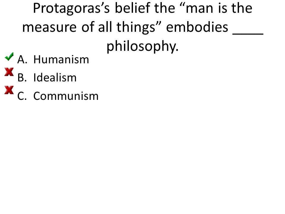 Protagoras's belief the man is the measure of all things embodies ____ philosophy.