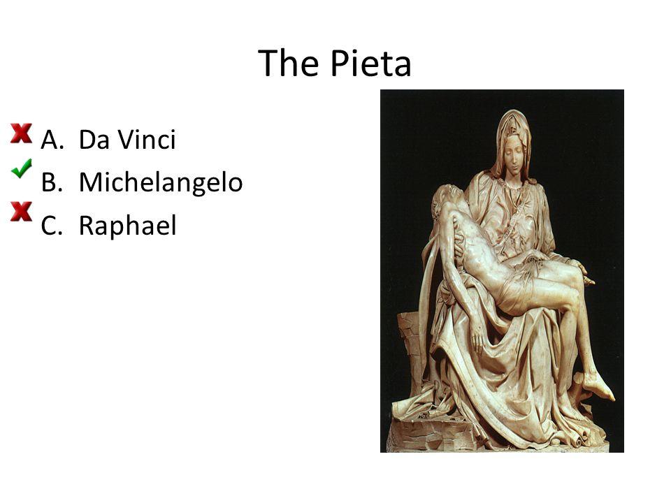 The Pieta A.Da Vinci B.Michelangelo C.Raphael