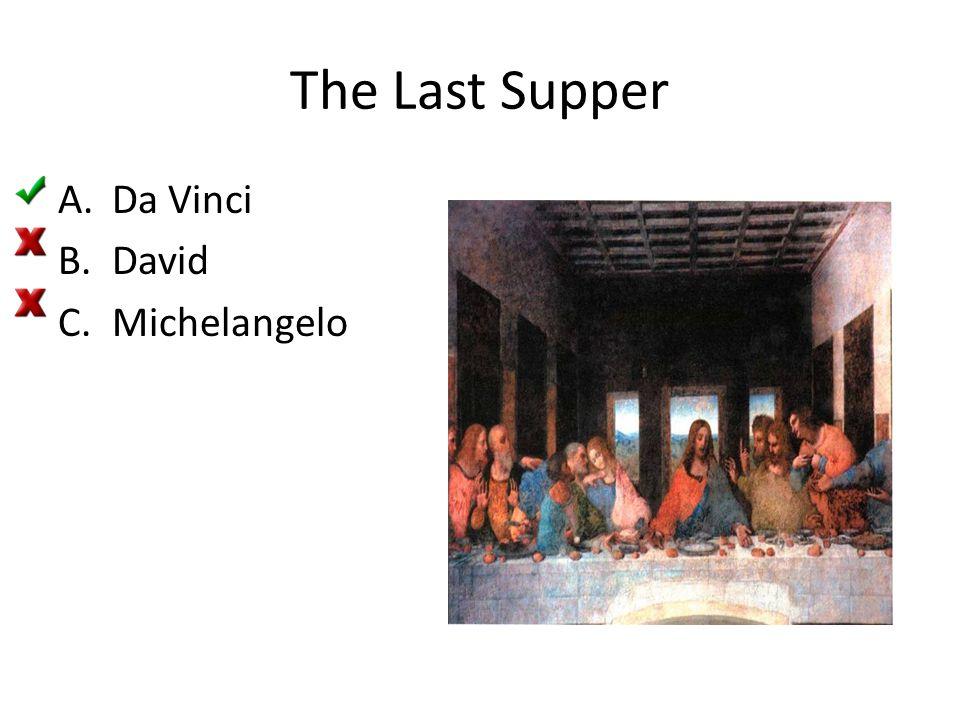 The Last Supper A.Da Vinci B.David C.Michelangelo