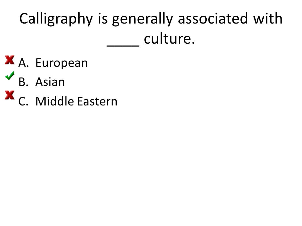 Calligraphy is generally associated with ____ culture. A.European B.Asian C.Middle Eastern
