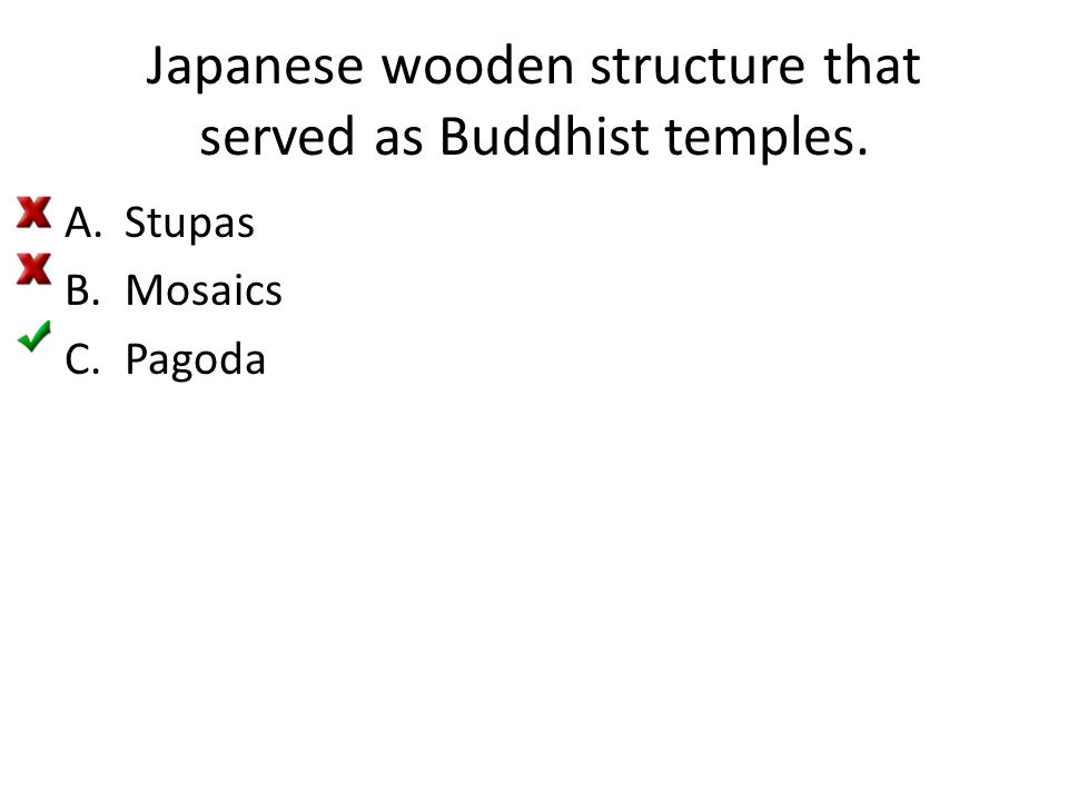 Japanese wooden structure that served as Buddhist temples. A.Stupas B.Mosaics C.Pagoda