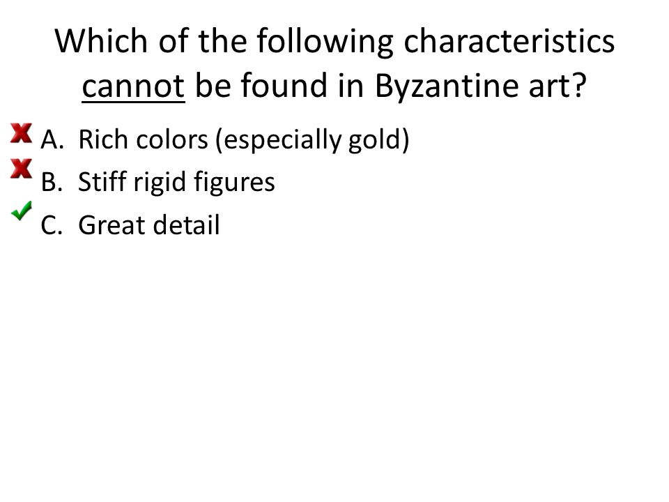 Which of the following characteristics cannot be found in Byzantine art.