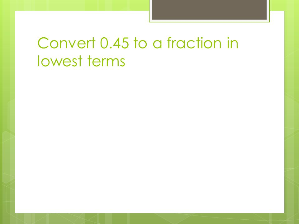 Convert 0.45 to a fraction in lowest terms