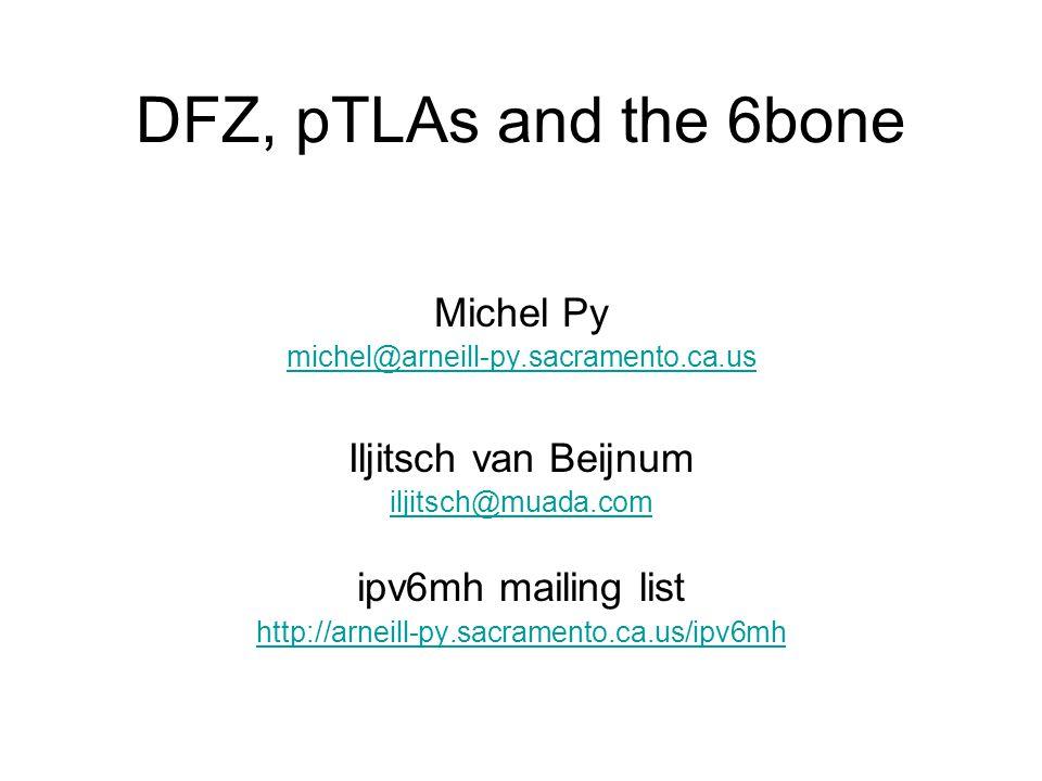 DFZ, pTLAs and the 6bone Michel Py michel@arneill-py.sacramento.ca.us Iljitsch van Beijnum iljitsch@muada.com ipv6mh mailing list http://arneill-py.sacramento.ca.us/ipv6mh