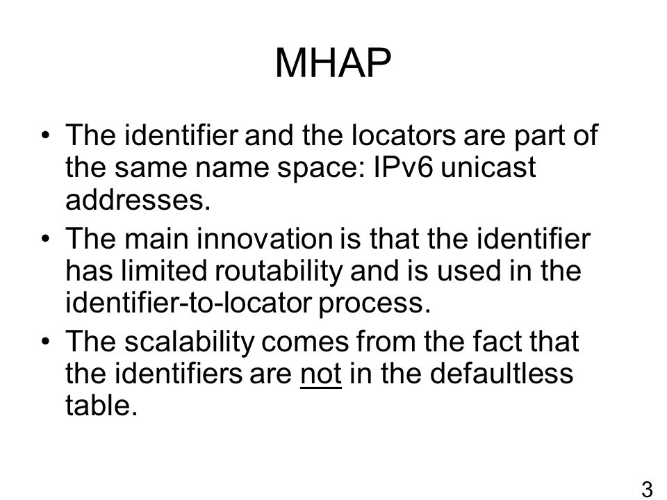 MHAP The identifier and the locators are part of the same name space: IPv6 unicast addresses.